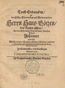 Trost-Gedancken an den… Herrn Hans Götzen des Raths allhier über den frühzeitigen Hintritte seines Jüngsten Sohnes Johannes