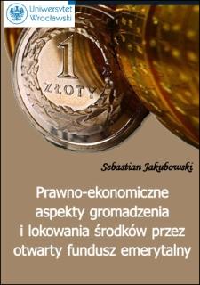 Prawno-ekonomiczne aspekty gromadzenia i lokowania środków przez otwarty fundusz emerytalny