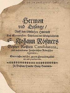 Sermon und Gesänge Auff den tödlichen Hintriett Deß [...] H. Johann Rößners [...] von etlichen deß gutten Freunden gehalten und praesentiret.