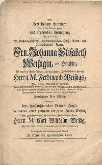 Bey dem seeligen Hintritte (den 18 des Februari, 1772) [...] der [...] Frn. Johanna Elisabeth Weissigin, geb. Haudin [...] / bezeugten dem [...] Trauer-Hause, besonders [...] Sohne [...] Carl Wilhelm Weissig [...] ihr [...] Beyleid die Lehrer des Evangelischen Lycei.