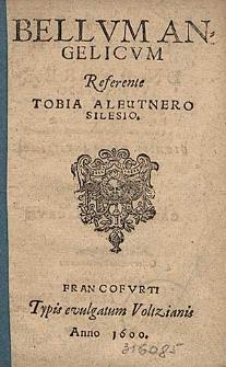 Bellvm Angelicvm Referente Tobia Aleutnero Silesio.
