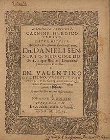 Micheas propheta carmine heroico versus : [...] Dn. Danieli Sennerto, medicinae Doctori [...] et Dn. Valentino Guiliemo, Valent. F. Forstero [...] / a Iohanne Zindlero.