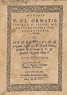 Nuptiis [...] Iacobi Monauii patritii bratislaviensis [...] et [...] Annæ, d. Paulii Holtzpecheri in Grunau [...] vota nuncupata a Caspare Peucer D. M. Vuolffgango Amlingo, Gregorio Bersmanno.