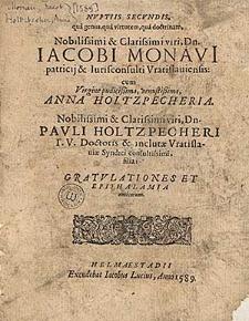 Nuptiis secundis [...] Iacobi Monavi [...] cum [...] Anna Holtzpecheria [...] Pavli Holtzpecheri I. V. doctoris & inclutæ Vratislauiæ Syndici consultisimi, filia: gratulationes et epithalamia amicorum.