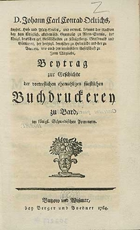 D. Johann Carl Conrad Oelrichs, [...], Beytrag zur Geschichte der vortreflichen ehemahligen fürstlichen Buchdruckerey zu Bard, im königl. Schwedischen Pommern.