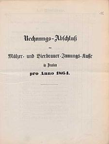 Rechnung-Abschluß der Mälzer- und Bierbrauer-Innungs-Kasse in Breslau pro Anno 1864