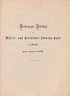 Rechnung-Abschluß der Mälzer- und Bierbrauer-Innungs-Kasse in Breslau pro Anno 1873