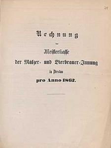 Rechnung der Meisterkasse der Mälzer- und Bierbrauer-Innung in Breslau pro Anno 1867