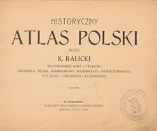 Historyczny atlas Polski na podstawie kart i atlasów: Lelewela, Hecka Babireckiego, Majerskiego, Niewiadomskiego, Putzgera, Lewickiego i Bojarskiego