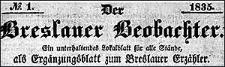 Der Breslauer Beobachter. Ein unterhaltendes Lokalblatt für alle Stände, als Ergänzungsblatt zum Breslauer Erzähler. 1835-08-11 [Jg. 1] Nr 1