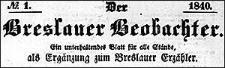 Der Breslauer Beobachter. Ein unterhaltendes Blatt für alle Stände, als Ergänzung zum Breslauer Erzähler. 1840-01-02 Jg. 6 Nr 1