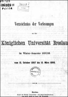 Verzeichniss der Vorlesungen an der Königlichen Universität Breslau im Winter-Semester 1897/1898