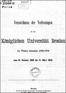 Verzeichniss der Vorlesungen an der Königlichen Universität Breslau im Winter-Semester 1899/1900