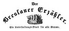 Der Breslauer Erzähler. Ein Unterhaltungs-Blatt für alle Stände. 1837-08-28 Jg. 3 Nr 103
