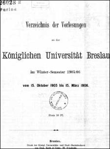 Verzeichniss der Vorlesungen an der Königlichen Universität Breslau im Winter-Semester 1905/1906