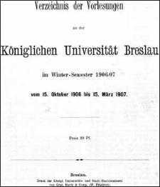 Verzeichniss der Vorlesungen an der Königlichen Universität Breslau im Winter-Semester 1906/1907