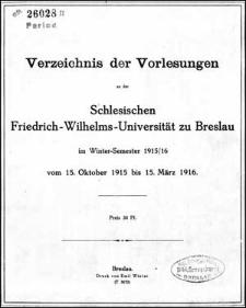 Verzeichniss der Vorlesungen an der Schlesischen Friedrich Wilhelms-Universität zu Breslau im Winter-Semester 1915/1916