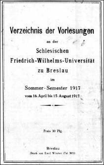 Verzeichniss der Vorlesungen an der Schlesischen Friedrich Wilhelms-Universität zu Breslau im Sommer-Semester 1917