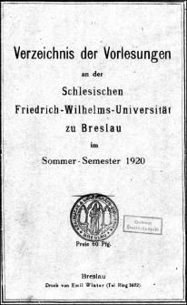 Verzeichniss der Vorlesungen an der Schlesischen Friedrich Wilhelms-Universität zu Breslau im Sommer-Semester 1920