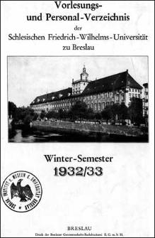 Vorlesungs- und Personal-Verzeichnis der Schlesischen Friedrich Wilhelms-Universität zu Breslau Winter-Semester 1932/1933