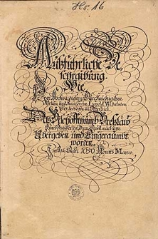 Ausführliche Beschraibung wie dem Hochwürdigsten Durchleuchtigisten Fürsten und Herrn, Herrn Leopold Wilhelmben Ertzherzogen zu Österreich das Bischoffthumb Breßlaw durch dero Herren, Herrn Bevollmächtigste übergeben und eingeraumbt worden im Jahr Christi 1656 Monatts Martio
