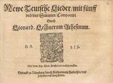 Newe teutsche Lieder, mit fünff und vier Stimmen, componirt durch Leonard. Lechnerum Athesinum. / Basso