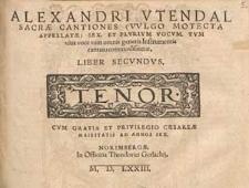Alexandri Utendal Sacrae cantiones (vulgo motecta appellatae) sex, et plurium vocum, tum viva voce tum omnis generis instrumentis cantatu commodissimae [...]