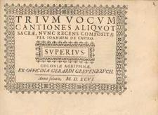 Trium vocum cantiones aliquot sacrae, nunc recens compositae per Joannem de Castro.