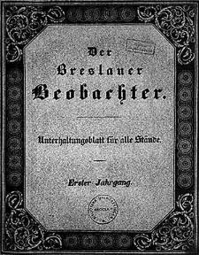 Der Breslauer Beobachter. Ein Unterhaltungsblatt für alle Stände. Erster Jahrgang.