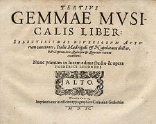 Tertius gemmae musicalis liber: selectissimas diversorum autorum cantiones, italis madrigali et napolitane dictas, octo, septem, sex, quinque et quatuor vocum continens. Nunc primum in lucem editus studio et opera Friderici Lindneri.