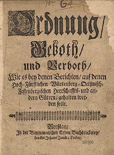 Ordnung, Geboth und Verboth, wie es bey denen Gerichten, auf denen Hoch-Fuerstlichen Wuertenberg-Oelssnisch-Festenbergischen Herrschaffts- und andern Guetern, gehalten werden solle.