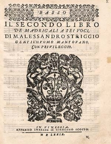 Il secondo libro de madrigali a sei voci, di M. Alessandro Striggio gentil'huomo Mantovano [...]