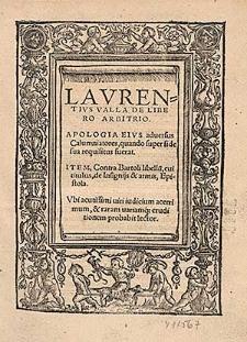 Lavrentivs Valla De Libero Arbitrio ; Apologia Eivs aduersus Calumniatores, quando super fide sua requisitus fuerat ; Item, Contra Bartoli libellu[m], cui titulus, de Insigniis & armis, Epistola [...].