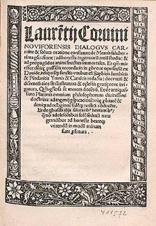 Laure[n]tij Coruini Noviforensis Dialogvs Carmine & soluta oratione conflatus: de Mentis saluberrima p[er]suasione: ad honesta ingenuaru[m] artiu[m] studia: & ad propaga[n]dos animi fructus immortales [...].
