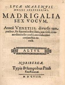 Lucæ Marentii, musici celeberrimi, Madrigalia sex vocum [...]
