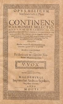 Opus melicum, methodicum et plané novum. Contines harmonias selectiores IV. V. VI. VII. VIII. IX. X. et XII vocum, singulis dominicis et festis diebus ita accomodatas [...]