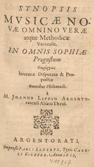 Synopsis Mvsicæ Novæ Omnino Veræ atque Methodicæ Vniversæ : In Omnis Sophiæ Prægustum Parergōs Inventæ Disputatæ & Propositæ Omnibus Philomusis / a M. Joanne Lippio [...].