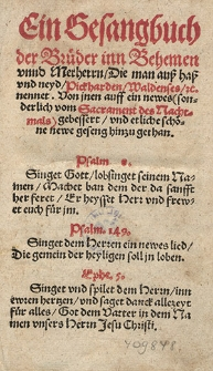 Ein Gesangbuch der Brüder inn Behemen unnd Merheren, die man auss hass und neyd, Pickharden, Waldenses, u. nennet.