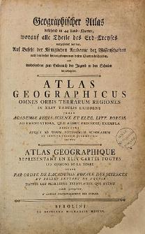 Geographischer Atlas bestehend in 44 land-Charten, worauf alle Theile des Erd-Creyses vorgestellt werden...nach dem bisher herausgekommenen besten Charten beschrieben und...zum Gebrauch der Jugend in den Schulen herausgegeben