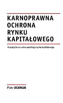 Karnoprawna ochrona rynku kapitałowego : przepisy karne ustaw polskiego rynku kapitałowego