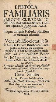 Epistola familiaris parochi cuiusdam dioecesis Ratisbonensis [...] in qua insignis fabula pluribus ex mendaciis adornata et ven. Soc. Jesu [...].