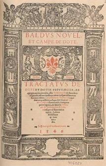 Baldus Novel. et Campe. de dote. Tractatus de dote et dotis privilegiis / ab [...] Baldo Novello de Bartolinis [...] editus, cui addidimus Tractatum exquiisitarum quaestionum super dote [...] Ioa[n]nis Campezii [...].