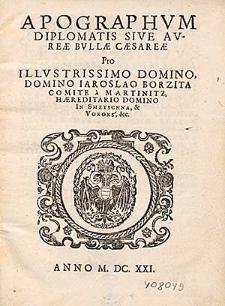 Apographvm Diplomatis Sive Avreæ Bvllæ Cæsareæ Pro [...] Iaroslao Borzita Comite a Martinitz [...].