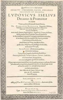 Inclyti iuriscoss. Basil. Collegii voluntate et decreto Ludovicus Iselius, decanus et promotor [...] Conradum Passelium [...] candidatum instructissimum amplissimis in utroque iure honoribus gradu nim. insignibus et privilegiis doctoralib. [...] solemniter aucturus universos ac singulos Academiae professores [...] ad actum hunc inauguralem [...] vocat et invitat [...].