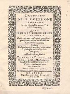 Disputatio de successione legitima ex iure civili, canonico, feudali et Saxonico / quam [...] publicae disquisitionis submittit Conradus Passelius [...] ad 12. Februar [...].