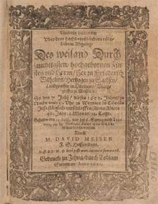 Christliche Leichpredigt Vber dem hochbetrüblichem tödtlichem Abgang, Des weiland [...] Herrn Friederich Wilhelms, Hertzogen zu Sachsen [...] So den 7. Julij, dieses 1602. Jahrs [...] zu Weymar in Christo Jesu seliglich entschlaffen, seines Alters 40. Jahr, 2. Monat, 12. Tage / Gehalten den 11 Julij [...] als die Fürstliche Leiche in die Schloskirchen bracht worden. Durch M. David Meisen F. G. Hoffprediger