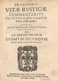 De Lavdibvs Vitæ Rvsticæ Commentarivs In Secvndam Oratii Odem, e libro epodon / Avtore Blasii Bernardi, Foroliviensis, Medici [...]