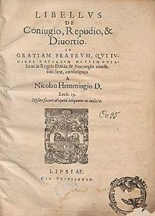 Libellvs De Coniugio, Repudio & Diuortio : In Gratiam Fratrvm, Qvi Ivdices Cavsarvm Matrimonialium in Regnis Dania & Noruegia constituti sunt / conscriptus a Nicolao Hemmingio [...].