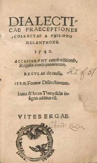 Dialecticae Praeceptiones / Collectae A Philippo Melanthone 1542. Accesservnt ceteris editionib. Regulæ consequentiarum. Regvlae de causis. Item Formæ Distinctionum. Initio & locus Thucydidis insignis additus est.