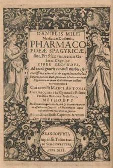 Danielis Milii Medicinæ Doctoris Pharmacopoeæ Spagyricæ siue Practicæ vniuersalis Galeno-Chymicæ Liber [...]. Lib.2, Ad omnis generis curandi morbos, secretissimis remediis & experimentis elaboratus, nec non Doctißimorum Medicorum tam Chymicorum, quam Galenicorum auctoritate exornatus, Cui accessit Marci Antonii Cornacchini [...] Methodvs Hactenus incognito modo, cito et chymice curandi affectiones corporis [...] Adiunctis indicib. [...].